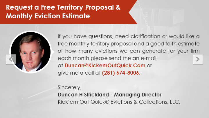 Kick'em Out Quick® Evictions & Collections Request A Free Territory Proposal And Monthly Eviction Estimate